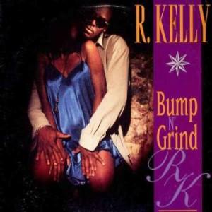 R. Kelly - Bump 'n' Grind.